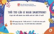 Cuộc thi viết Tuổi thơ em cần gì ngoài smartphone?